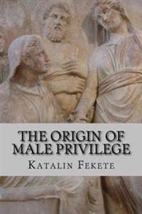 The Origin of Male Privilege