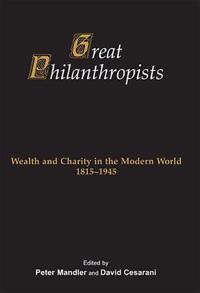 Great Philanthropists: Wealth and Charity in the Modern World 1815-1945