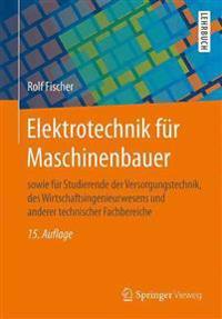 Elektrotechnik Für Maschinenbauer: Sowie Für Studierende Der Versorgungstechnik, Des Wirtschaftsingenieurwesens Und Anderer Technischer Fachbereiche
