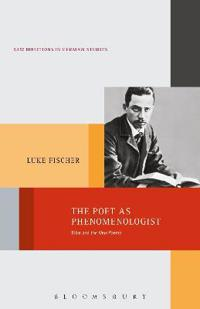 The Poet as Phenomenologist: Rilke and the New Poems