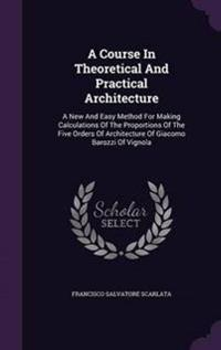 A Course in Theoretical and Practical Architecture