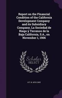 Report on the Financial Condition of the California Development Company and Its Subsidiary Company, La Sociedad de Riego y Terrenos de La Baja California, S.A., on November 1, 1906