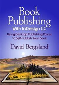 Book Publishing with Indesign CC: Using Desktop Publishing Power to Self-Publish Your Book