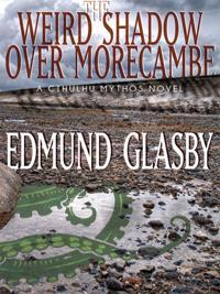 Weird Shadow Over Morecambe: A Cthulhu Mythos Novel