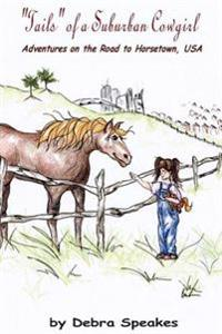 &quote;Tails&quote; of a Suburban Cowgirl: Adventures on the Road to Horsetown, USA