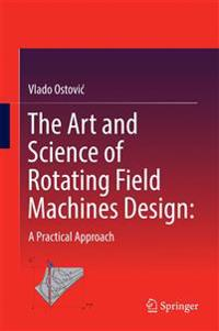 The Art and Science of Rotating Field Machines Design