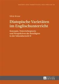 Diatopische Varietaeten Im Englischunterricht: Konzepte, Unterrichtspraxis Und Perspektiven Der Beteiligten in Der Sekundarstufe II