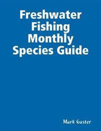 Freshwater Fishing  Monthly Species Guide