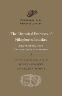 The Rhetorical Exercises of Nikephoros Basilakes: Progymnasmata from Twelfth-Century Byzantium