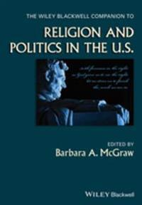 Wiley Blackwell Companion to Religion and Politics in the U.S.