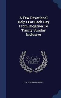 A Few Devotional Helps for Each Day from Rogation to Trinity Sunday Inclusive