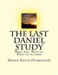 The Last Daniel Study: What Was, What Is, What Is to Come