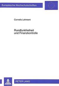 Rundfunkfreiheit Und Finanzkontrolle: Zur Rechnungspruefung Bei Den Oeffentlich-Rechtlichen Rundfunkanstalten Und Den Landesmedienanstalten