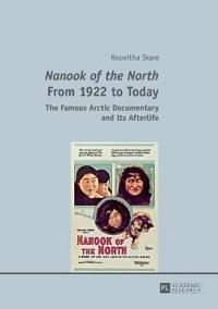 Nanook of the North from 1922 to Today: The Famous Arctic Documentary and Its Afterlife