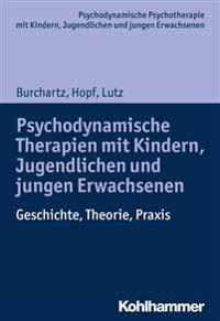 Psychodynamische Therapien Mit Kindern, Jugendlichen Und Jungen Erwachsenen: Geschichte, Theorie, Praxis