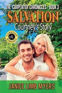 Salvation - Courtney's Story: A Christian Romance: The Carpenter Chronicles - Book Three