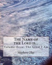 The Name of the Lord Is...: Volume Three: The Great I Am