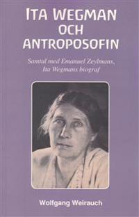 Ita Wegman och antroposofin : samtal med Emanuel Zeylmans, Ita Wegmans biograf