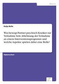 Was Bewegt Partner Psychisch Kranker Zur Teilnahme Bzw. Ablehnung Der Teilnahme an Einem Interventionsprogramm Und Welche Aspekte Spielen Dabei Eine Rolle?