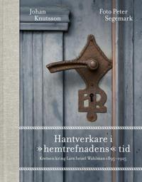 """Hantverkare i """"hemtrefnadens"""" tid : kretsen kring Lars Israel Wahlman 1895-1925"""