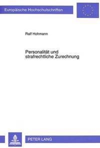 Personalitaet Und Strafrechtliche Zurechnung: Die Konstitution Des Strafrechtlichen Handlungsbegriffs Auf Der Grundlage Der Hegelschen Rechtsphilosoph