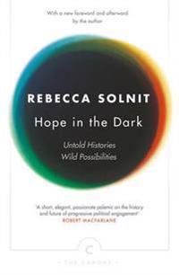 Hope in the dark - untold histories, wild possibilities