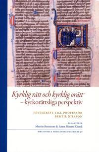 Kyrklig rätt och kyrklig orätt : kyrkorättsliga perspektiv - festskrift till professor Bertil Nilsson