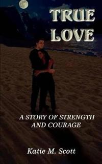 True Love: A Story of Strength and Courage