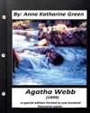 Agatha Webb (1899) by: Anna Katharine Green (a Special Edition): Limited to One Thousand Copies