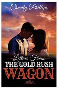 Letters from the Gold Rush Wagon: A Sweet Historical Western Romance