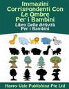 Immagini Corrispondenti Con Le Ombre Per I Bambini: Libro Delle Attivita Per I Bambini