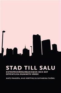 Stad till salu : entreprenörsurbanismen och det offentliga rummets värde