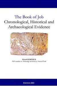 The Book of Job: Chronological, Historical and Archaeological Evidence