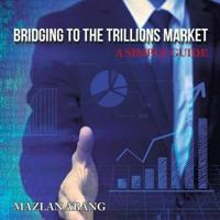 Bridging to the Trillions Market