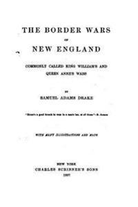 The Border Wars of New England, Commonly Called King William's and Queen Anne's Wars
