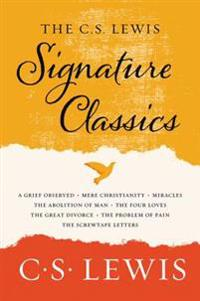 The C. S. Lewis Signature Classics: An Anthology of 8 C. S. Lewis Titles: Mere Christianity, the Screwtape Letters, Miracles, the Great Divorce, the P