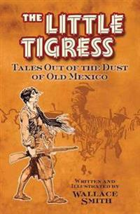 The Little Tigress: Tales Out of the Dust of Old Mexico