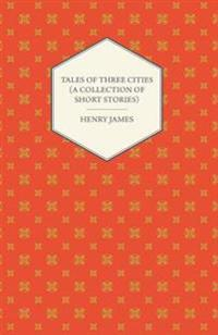 Tales of Three Cities (A Collection of Short Stories)