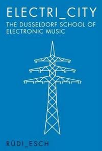 Electri City: The Dusseldorf School of Electronic Music