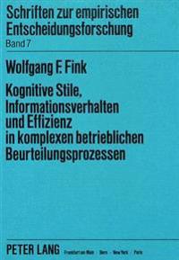 Kognitive Stile, Informationsverhalten Und Effizienz in Komplexen Betrieblichen Beurteilungsprozessen: Theoretische Ansaetze Und Ihre Empirische Pruef