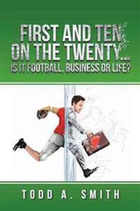 First and Ten on the Twenty...is It Football, Business or Life?