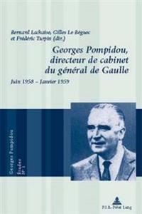 Georges Pompidou, Directeur de Cabinet Du Général de Gaulle: Juin 1958 - Janvier 1959 = Georges Pompidou, Directeur de Cabinet Du General de Gaulle