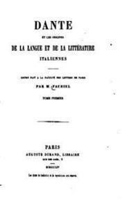 Dante Et Les Origines de La Langue Et de La Litterature Italiennes - Tome I