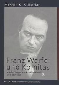 Franz Werfel Und Komitas: An Den Wassern Zu Babel Safsen Wir Und Weineten