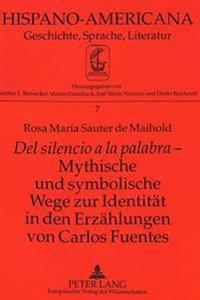 del Silencio a la Palabra - Mythische Und Symbolische Wege Zur Identitaet in Den Erzaehlungen Von Carlos Fuentes