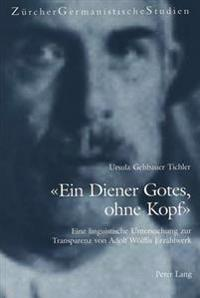 -Ein Diener Gotes, Ohne Kopf-: Eine Linguistische Untersuchung Zur Transparenz Von Adolf Woelflis Erzaehlwerk