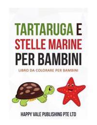 Tartaruga E Stelle Marine Per Bambini: Libro Da Colorare Per Bambini