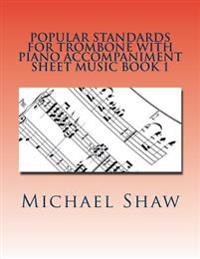 Popular Standards for Trombone with Piano Accompaniment Sheet Music Book 1: Sheet Music for Trombone & Piano