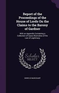 Report of the Proceedings of the House of Lords on the Claims to the Barony of Gardner
