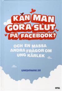 Kan man göra slut på Facebook? : och en massa andra frågor om ung kärlek